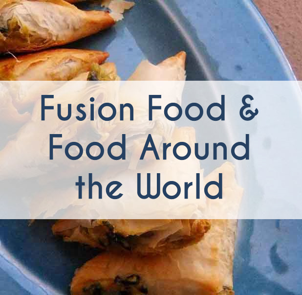 FUSION FOOD AND FOOD AROUND THE WORLD